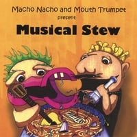 Macho Nacho and Mouth Trumpet | Musical Stew