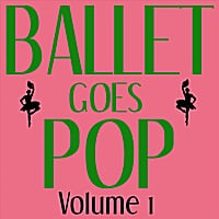 Modern Ballet Class Series | Ballet Goes Pop - Volume 1