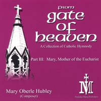 Mary Oberle Hubley | From Gate Of Heaven, Part III: Mary, Mother Of The Eucharist