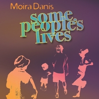Moira Danis | Some People's Lives