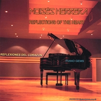 Moises Herrera | Reflections Of The Heart / Piano Gems/Music Therapy