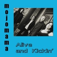 Mojomama | Alive and Kickin'