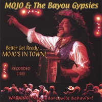 MOJO & The Bayou Gypsies | Better Get Ready... MOJO's In Town!