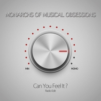 Monarchs Of Musical Obsessions | Can You Feel It (Radio Edit)