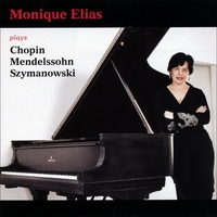 Monique Elias | Monique Elias plays Chopin, Mendelssohn, Szymanowski