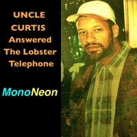 Mononeon | Uncle Curtis Answered the Lobster Telephone