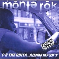 Monte Rok | Fuk the Rules...Gimmie My Shit