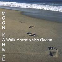 Moon Kahele | A Walk Across The Ocean