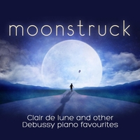 Various Artists | Moonstruck: Clair de lune and Other Debussy Piano Favourites