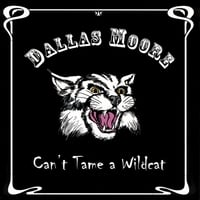 Dallas Moore | Can't Tame a Wildcat