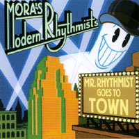 Mora's Modern Rhythmists | Mr. Rhythmist Goes To Town