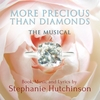 Stephanie Hutchinson: More Precious Than Diamonds: the Musical