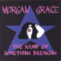 Morgan Grace | The Sound Of Something Breaking