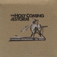 Cahalen Morrison & Eli West | The Holy Coming of the Storm