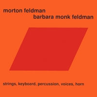 Morton Feldman, Barbara Monk Feldman | Strings, Keyboard, Percussion, Voices, Horn