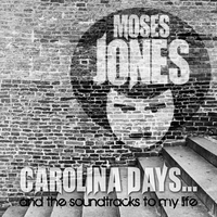Moses Jones | Carolina Days... And the Soundtracks to My Life
