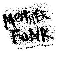 Mother Funk | The Illusion of Bigness