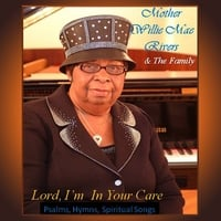 Mother Willie Mae Rivers & the Family | Lord, I'm In Your Care