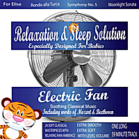 Relaxing Sounds of Nature | Calming Electric Fan with Soothing Classical Music for My Smart Baby (24 Classical Masterpieces In 1 Track)