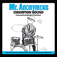 "Mr. Anonymous | ""Champion Sound"" (feat. Ranking Roger & Ranking Jr.)"