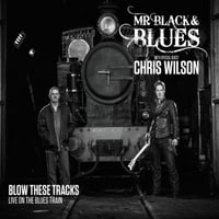 Mr Black & Blues | Blow These Tracks: Live On The Blues Train (feat. Chris Wilson)