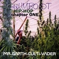 Mr. Garth-culti-vader | Humboldt Hip-hop Chapter One
