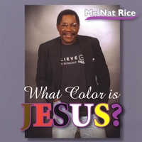 Mr Nat Rice | What Color Is Jesus?