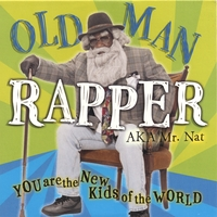 Old Man Rapper/aka Mr Nat | You Are The New Kids Of The World