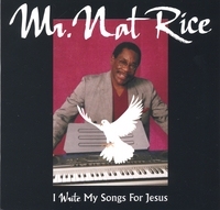 Mr. Nat Rice | I Write My Songs For Jesus