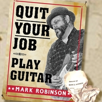 Mark Robinson | Quit Your Job - Play Guitar