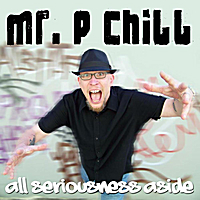 Mr. P Chill | All Seriousness Aside