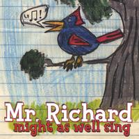 Mr. Richard | Might As Well Sing