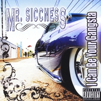 Mr. Siccness | I Can Be Your Gangsta