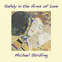 Michael Stribling | Safely in the Arms of Love
