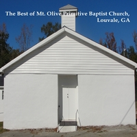 Mt. Olive Primitive Baptist Church | The Best of Mt. Olive Primitive Baptist Church, Louvale, GA