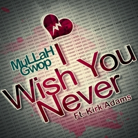 Mullah Gwop | I Wish You Never