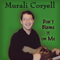 Murali Coryell | Don't Blame it on Me