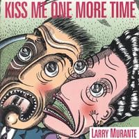 Larry Murante | Kiss Me One More Time