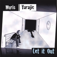 Muris Varajic | Let It Out