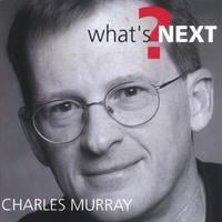 Charles Murray | What's Next?