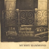 Murry Hammond | I Don't Know Where I'm Going But I'm On My Way