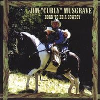 Curly Musgrave | Born to Be a Cowboy