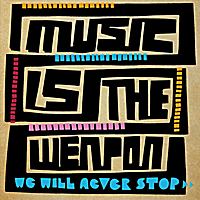 Music Is the Weapon | We Will Never Stop
