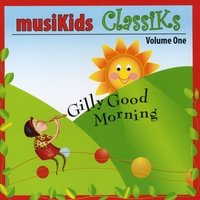 musiKids | Musikids Classiks, Volume One (Gilly Good Morning)