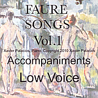 Xavier Palacios | Fauré Songs Vol. 1 (10 Favorites) Accompaniments  for Low Voice with transpositions