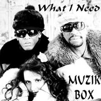 Muzik Box | What I Need - Single