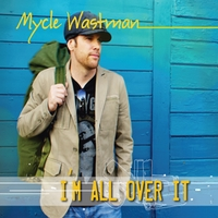 Mycle Wastman | I'm All Over It