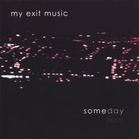 My Exit Music | Someday Zero