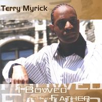 Terry Myrick | I Bowed To The Father