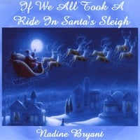 Nadine Bryant | If We All Took a Ride in Santa's Sleigh